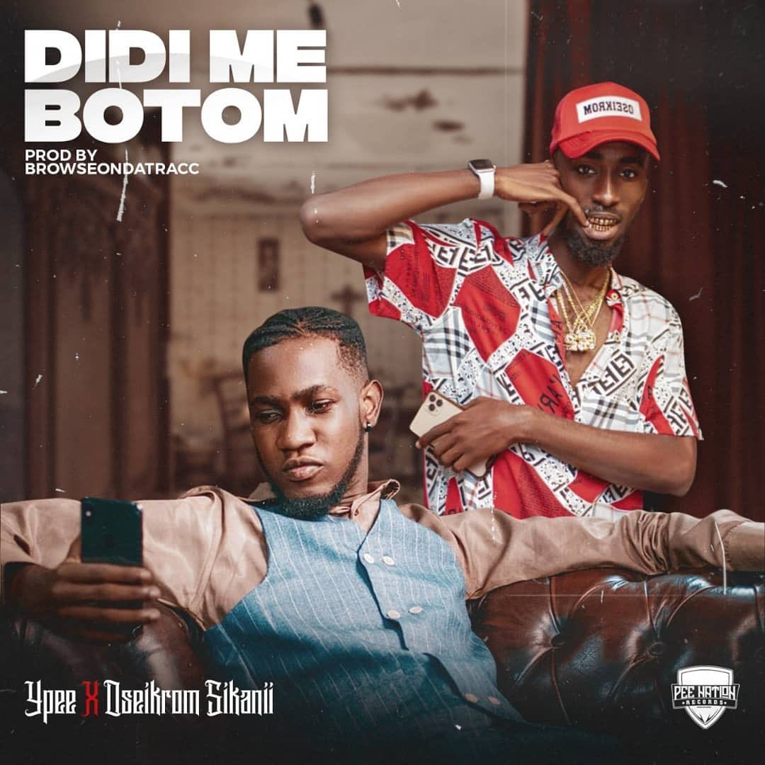 Ypee-Didi-Me-Botom-Ft-Oseikrom-Sikanii On http://streetmusic.ml